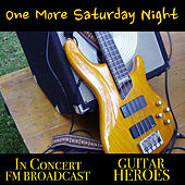 One More Saturday Night In Concert Guitar Heroes FM Broadcast by Various Artists