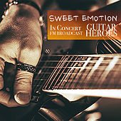 Sweet Emotion In Concert Guitar Heroes FM Broadcast by Various Artists