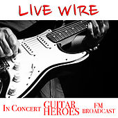 Live Wire In Concert Guitar Heroes FM Broadcast de Various Artists