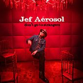 Don't Go to Strangers by Jef Aerosol