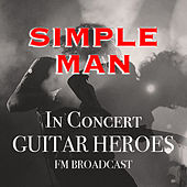 Simple Man In Concert Guitar Heroes FM Broadcast by Various Artists