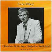 I Wanna Love My Life Away / I Laughed so Hard I Cried (All Tracks Remastered) by Gene Pitney