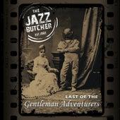 Last of the Gentleman Adventurers by The Jazz Butcher