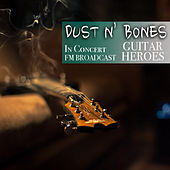 Dust N' Bones In Concert Guitar Heroes FM Broadcast by Various Artists