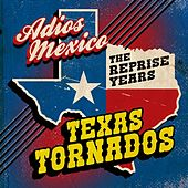 Adios Mexico: The Reprise Years by Texas Tornados