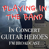 Playing In The Band In Concert Guitar Heroes FM Broadcast von Various Artists