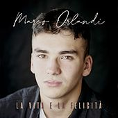La vita e la felicità di Marco Orlandi