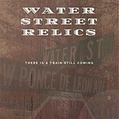 There Is a Train Still Coming by Water Street Relics
