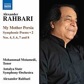 Alexander Rahbari: My Mother Persia, Vol. 2 – Symphonic Poems Nos. 4-8 (Live) by Mohammad Motamedi