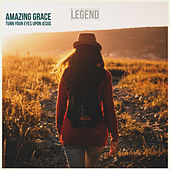 Amazing Grace  (Turn Your Eyes Upon Jesus) de Legend