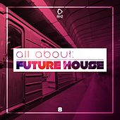 All About: Future House, Vol. 8 von Various Artists