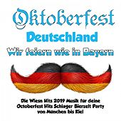 Oktoberfest Deutschland - Wir feiern wie in Bayern! (Die Wiesn Hits 2019 Musik für deine Octoberfest Hits Schlager Bierzelt Party von München bis Kiel) von Various Artists