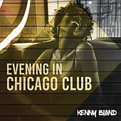 Evening in Chicago Club by Kenny Bland