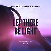 Let There Be Light (The Tech House Prayers), Vol. 2 van Various Artists