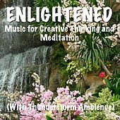 Enlightened Music for Creative Thinking and Meditation (With Thunderstorm Ambience) by TigerLily