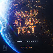 World At Our Feet (VIZE Remix) by Timmy Trumpet