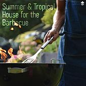 Summer & Tropical House for the Barbecue by Various Artists