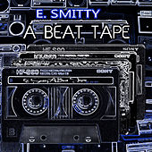 A Beat Tape by E. Smitty