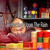 27 Reflecting Upon the Rain by Rain Sounds and White Noise