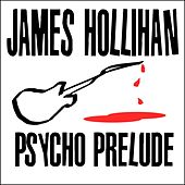 Psycho Prelude de James Hollihan