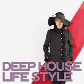 Deep House Life Style by Various Artists