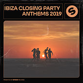 Ibiza Closing Party Anthems 2019 - presented by Spinnin' Records di Various Artists