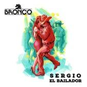 Sergio el Bailador de Bronco