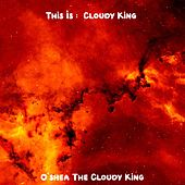 This Is Cloudy King by O'shea The Cloudy King