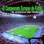 El Campeonato Europeo de Fútbol - la Música del Fútbol de Various Artists