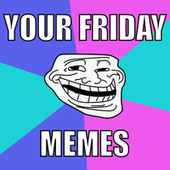 Your Friday Memes by Various Artists