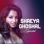 Shreya Ghoshal Special by Shreya Ghoshal