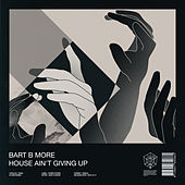 House Ain't Giving Up by Bart B More