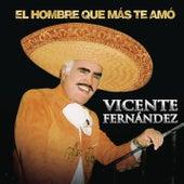 El Hombre Que Más Te Amo by Vicente Fernández