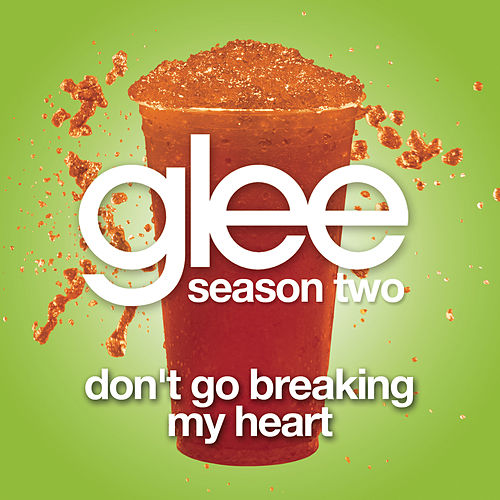 Don't Go Breaking My Heart (Glee Cast Version) by Glee Cast