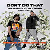 Don't Do That (feat. Mike Sherm) von Seanny Seann