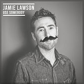Use Somebody di Jamie Lawson