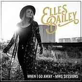 When I Go Away (MWS Sessions) by Elles Bailey