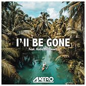 I'll Be Gone (feat. Katie McConnell) by Axero