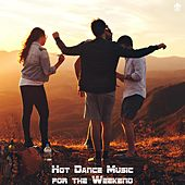 Hot Dance Music for the Weekend von Various Artists