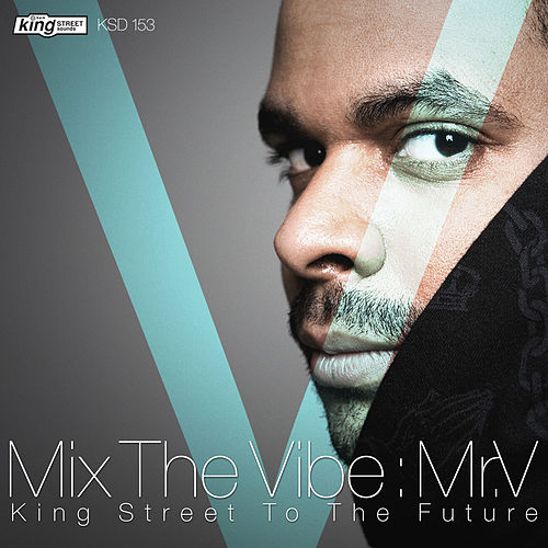 Mix The Vibe: Mr.V - King Street To The Future by Various Artists