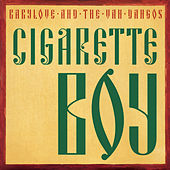 Cigarette Boy by Babylove & The Vandangos