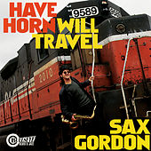 Have Horn Will Travel by Sax Gordon