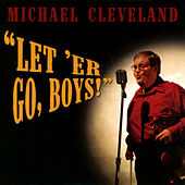 Let 'Er Go, Boys! by Michael Cleveland