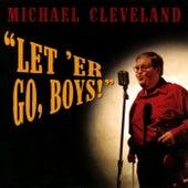Let 'Er Go, Boys! von Michael Cleveland