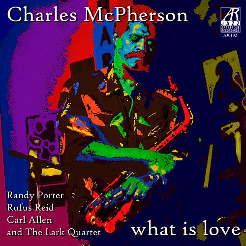 What Is Love by Charles McPherson
