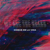 Cosas de la Vida by We Are the Grand