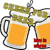 Cheer for Beer de Love In Stereo