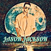 That's the WAY Love IS de Jason Jackson