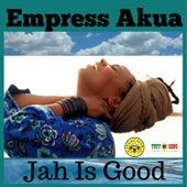 Jah Is Good by Empress Akua