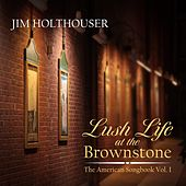 Lush Life at the Brownstone: The American Songbook, Vol. 1 by Jim Holthouser
